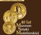 40 lat Muzeum Sztuki Medalierskiej