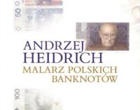 Andrzej Heidrich. Malarz polskich banknotów