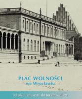 Plac Wolności we Wrocławiu. Od placu musztry do forum kultury