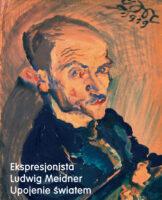 Ekspresjonista Ludwig Meidner. Upojenie światem.