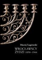 Wrocławscy Żydzi 1850-1944. Zapomniany rozdział historii. Twarda oprawa