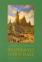 Ratusz we Wrocławiu/The Wratislavian Town Hall. A guide-book english version