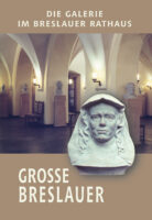 Grosse Breslauer. Die Galerie im Breslauer Rathaus / Galeria Wielkich Wrocławian